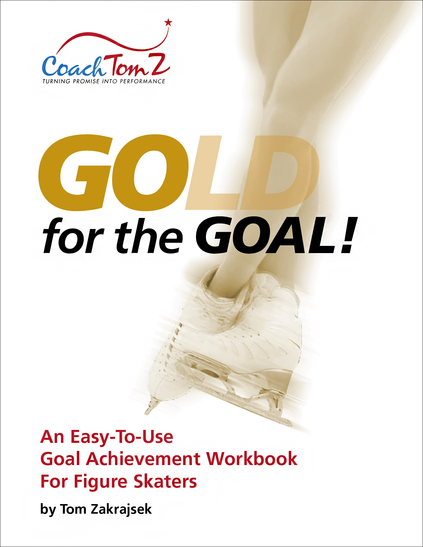 Go For The Goal: An Easy-to-Use Goal Achievement Workbook for Figure Skaters